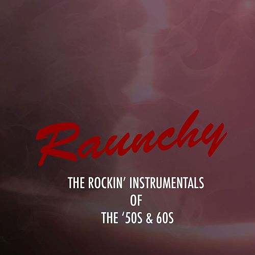 Raunchy: The Rockin' Instrumentals of the '50s & '60s by Various Artists