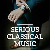 Serious Classical Music by Various Artists