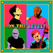 On The Level! by Philippe Saisse Trio