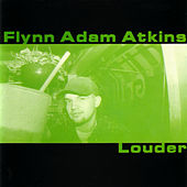 Play & Download Louder by Flynn Adam Atkins | Napster