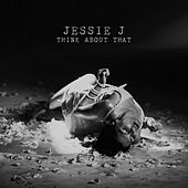 Think About That by Jessie J