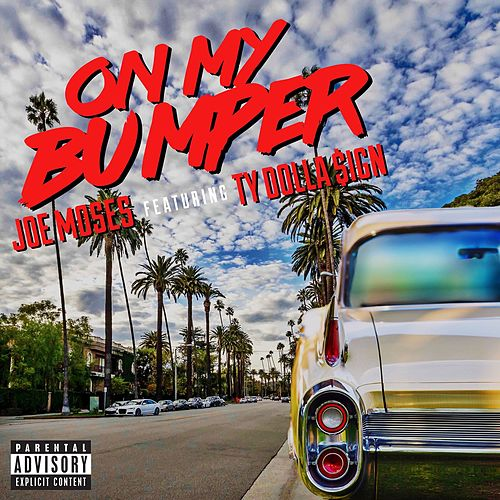 On My Bumper (feat. Ty Dolla $ign) by Joe Moses