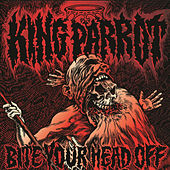 Bite Your Head Off by King Parrot