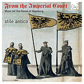 From the Imperial Court: Music for the House of Hapsburg by Stile Antico