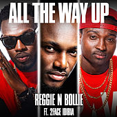 All the Way Up by Reggie 'N' Bollie