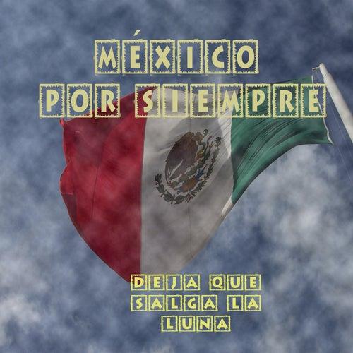 Mexico por Siempre - Deja Que Salga la Luna by Various Artists
