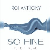 So Fine (feat. Lil Runt) by Roi Anthony