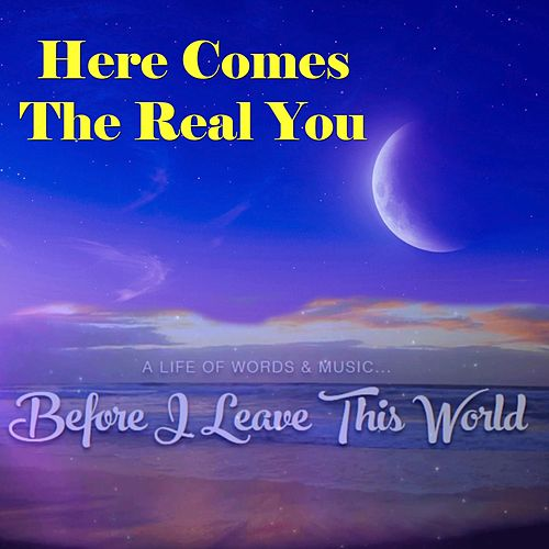 Here Comes the Real You de Before I Leave This World