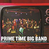 Live at the Ironwood by Prime Time Big Band