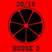 20/10 House, Vol. 3 by Various Artists