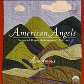 American Angels - Songs of Hope, Redemption, & Glory by Anonymous 4