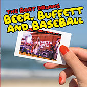 Beer, Buffett and Baseball by The Boat Drunks