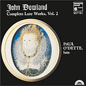 Dowland: Complete Lute Works, Vol. 2 by Paul O'dette