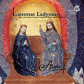 A Lammas Ladymass - 13th and 14th Century English Chant and Polyphony by Anonymous 4