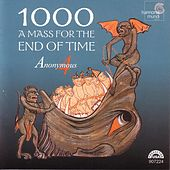 1000: A Mass for the End of Time - Medieval Chant and Polyphony for the Ascension by Anonymous 4