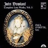 Dowland: Complete Lute Works, Vol. 3 by Paul O'dette