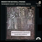 Musick For Severall Friends - 17th Century English Theatre Music by The Newberry Consort and Mary Springfels