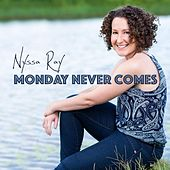 Monday Never Comes by Nyssa Ray