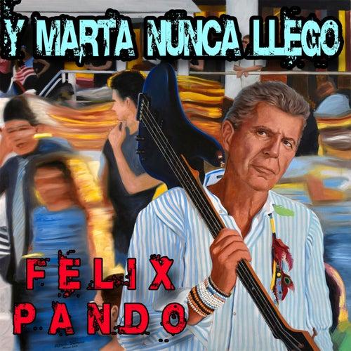 Y Marta Nunca Llego by Felix Pando