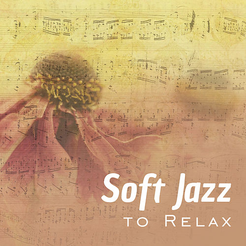 Soft Jazz to Relax – Evening Smooth Jazz, Music to Calm Down, Easy Listening, Best Background Music to Rest by The Jazz Instrumentals