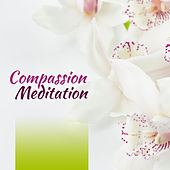 Compassion Meditation – New Age Music for Deep Meditation, Inner Zen, Yoga Background by Chinese Relaxation and Meditation
