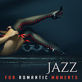 Jazz for Romantic Moments – Soft Ambient Jazz, Smooth Sounds for Lovers, Erotic Piano Bar by Relaxing Instrumental Jazz Ensemble