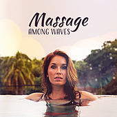 Massage Among Waves – Relaxing New Age, Music for Massage, Spa, Wellness Treatments, Relax by Relaxation and Dreams Spa