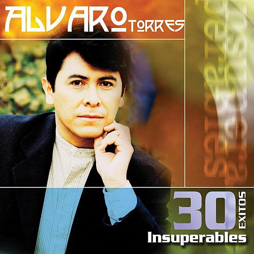 Play & Download 30 Exitos Insuperables by Alvaro Torres | Napster