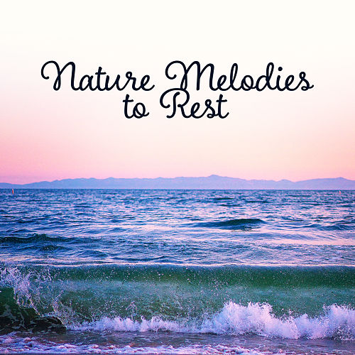 Nature Melodies to Rest – Soft Wind Sounds, Relaxing Music, Easy Listening, Peaceful Waves by Nature Sounds for Sleep and Relaxation