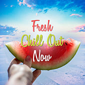 Fresh Chill Out Now – Deep Chill Out, Electronic Vibes, Relaxation, Summer Chill by #1 Hits Now