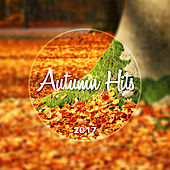 Autumn Hits 2017 – New Chill Out Music, Todays Hits, Lounge, Electronic Vibes by Today's Hits!