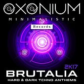 Brutalia Hard & Dark Tchno Anthems 2K17 - EP by Various Artists