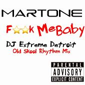 Fuck Me Baby (Old Skool Rhythm Mix) by Martone