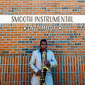 Smooth Instrumental Jazz Music – Easy Listening, Peaceful Sounds, Jazz Relaxation Music, Stress Relief by Soft Jazz Music