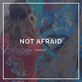 Not Afraid by Madcat