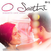 O Saathi: Romantic Love Songs by Various Artists