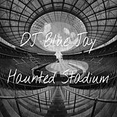 Haunted Stadium by DJ Blue Jay