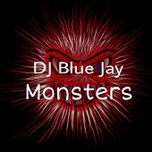 Monsters by DJ Blue Jay