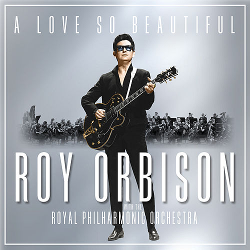 A Love So Beautiful: Roy Orbison & The Royal Philharmonic Orchestra by Roy Orbison