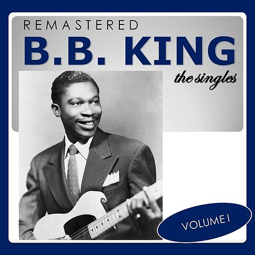 The Singles, Vol. 1 (Remastered) von B.B. King