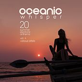 Oceanic Whisper (20 Summer Electronic Anthems), Vol. 4 by Various Artists