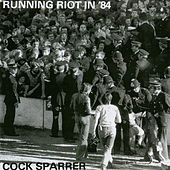 Running Riot in '84 by C*ck Sparrer