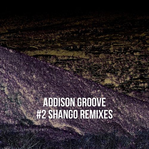 Shango (Remixes) by Addison Groove