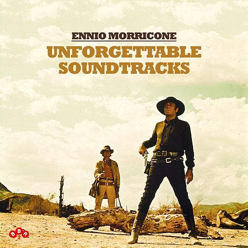 Unforgettable Soundtracks by Ennio Morricone