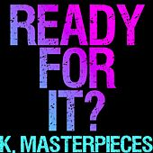 ...ready for It? (Originally Performed by Taylor Swift) [Karaoke Version] by K. Masterpieces