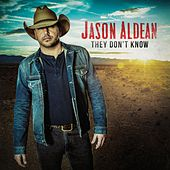 They Don't Know by Jason Aldean