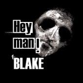 Hey Man! by Blake