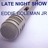 Late Night Show by Eddie Coleman Jr.