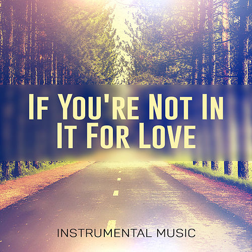 If You're Not in It for Love by Unspecified