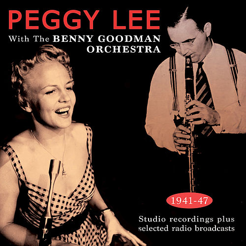 Peggy Lee with the Benny Goodman Orchestra 1941-47 von Benny Goodman